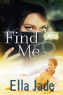 Book Spotlight and Giveaway: Find Me by Ella Jade